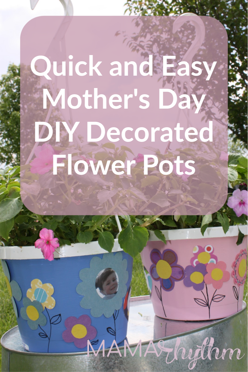 Quick and Easy Mother's Day DIY Decorated Flower Pots. Fun, cheap, and easy. Adorable gift kids can help make.