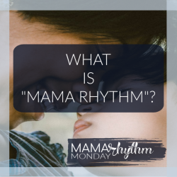 Click here to read the post What is Mama Rhythm? on mamarhythm.com by Jenni Burks
